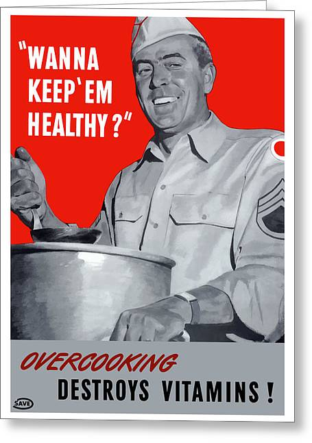 Nutrition Greeting Cards - Overcooking Destroys Vitamins Greeting Card by War Is Hell Store