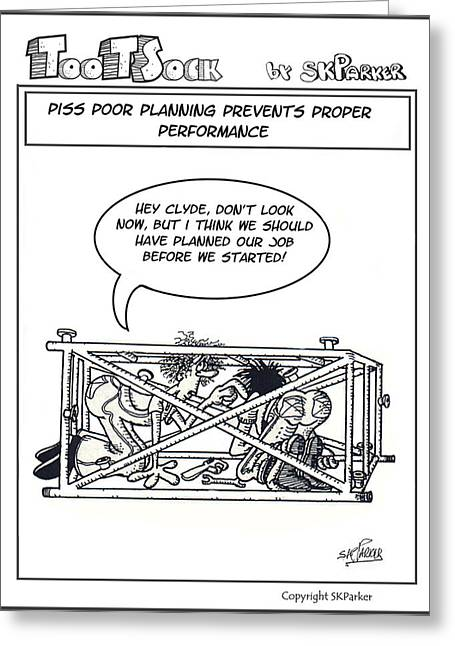 Best Sellers -  - Cartoonist Greeting Cards - Piss Poor Planning Greeting Card by SK Parker
