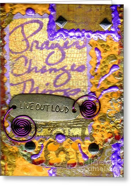 Grettings Greeting Cards - Prayer Changes Things Greeting Card by Angela L Walker