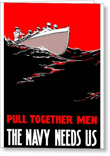Navy Greeting Cards - Pull Together Men The Navy Needs Us Greeting Card by War Is Hell Store