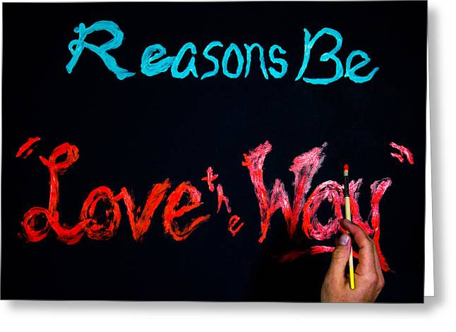 Is The Way Greeting Cards - Reasons Be Love the Way Poster Greeting Card by Vincent Buckley
