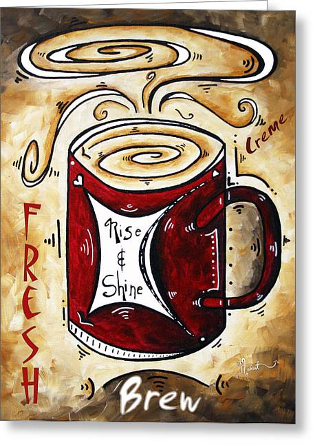 Coffe Greeting Cards - Rise and Shine by MADART Greeting Card by Megan Duncanson