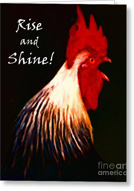 Clucking Greeting Cards - Rise and Shine - Rooster Clucking - Painterly Greeting Card by Wingsdomain Art and Photography