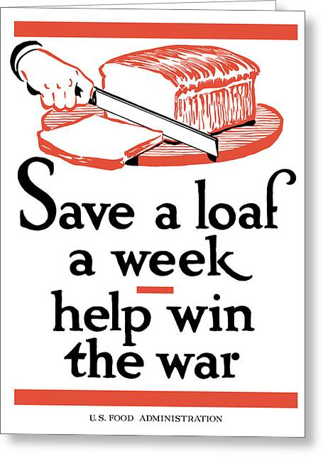 Food Store Greeting Cards - Save A Loaf A Week Greeting Card by War Is Hell Store