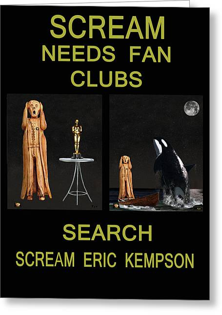 Fleeting Mixed Media Greeting Cards - Scream Needs Fan Clubs Greeting Card by Eric Kempson