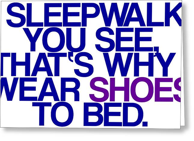 I Drink Greeting Cards - Sleepwalk so I Wear Shoes to Bed Greeting Card by Jera Sky