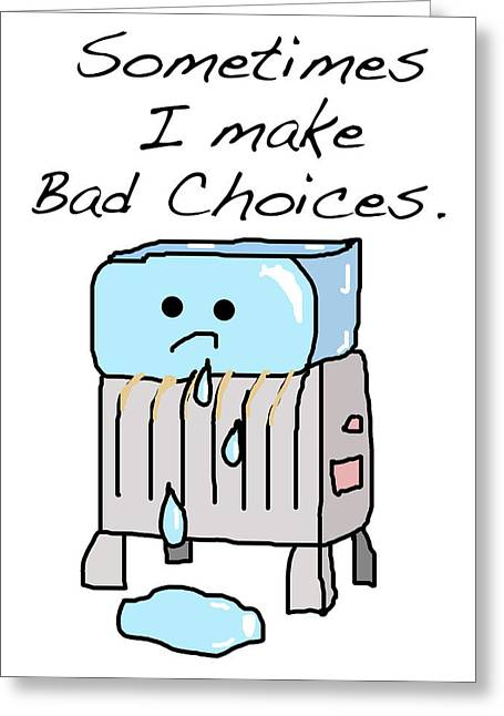 Bad Drawing Greeting Cards - Sometimes I Make Bad Choices Greeting Card by Jera Sky