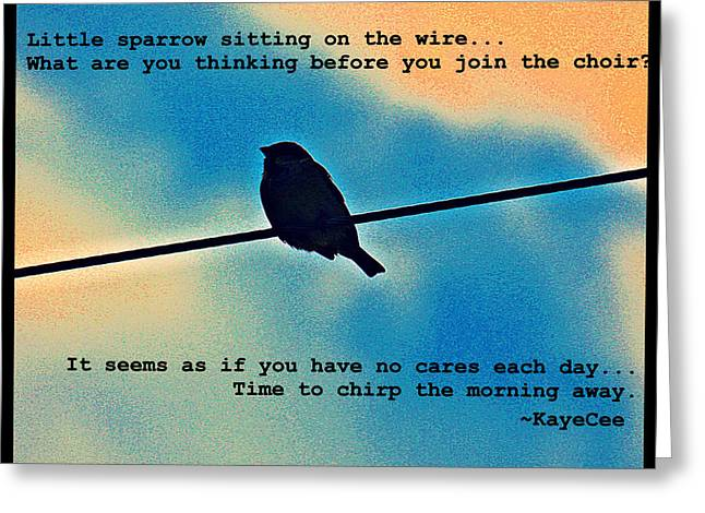 Kayecee Spain Greeting Cards - Sparrow On The Wire- Fine Art And Poetry Greeting Card by KayeCee Spain