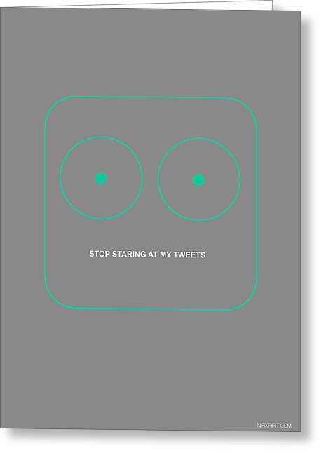 Innovation Greeting Cards - Stop Starring at my Tweets Greeting Card by Naxart Studio