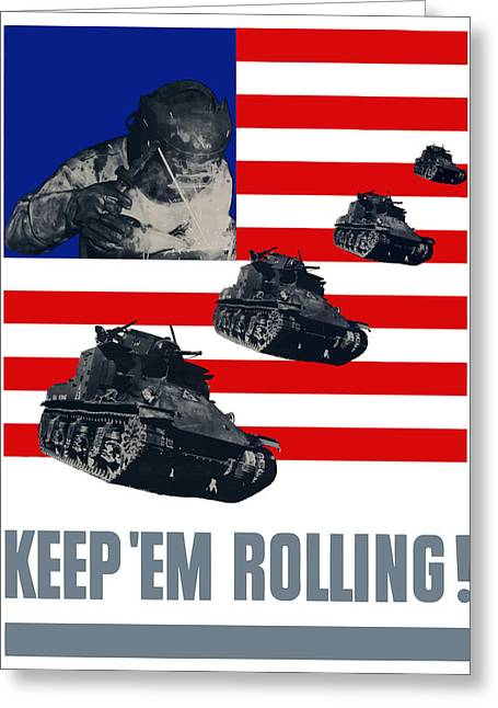 Tank Greeting Cards - Tanks Keep Em Rolling Greeting Card by War Is Hell Store