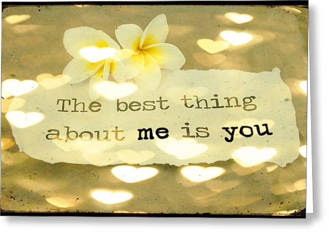 The Love Letter Greeting Cards - The best thing about me is you Greeting Card by Nomad Art And  Design