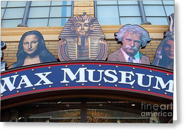 Sight Seeing San Francisco Greeting Cards - The Wax Museum At Fishermans Wharf . San Francisco California . 7D14244 Greeting Card by Wingsdomain Art and Photography