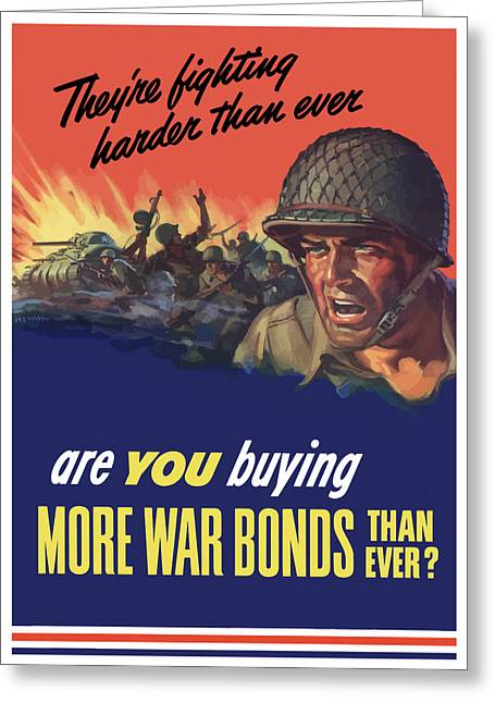 """war Bonds"" Greeting Cards - Theyre Fighting Harder Than Ever Greeting Card by War Is Hell Store"