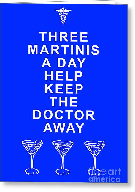 Physician Digital Art Greeting Cards - Three Martini A Day Help Keep The Doctor Away - Blue Greeting Card by Wingsdomain Art and Photography