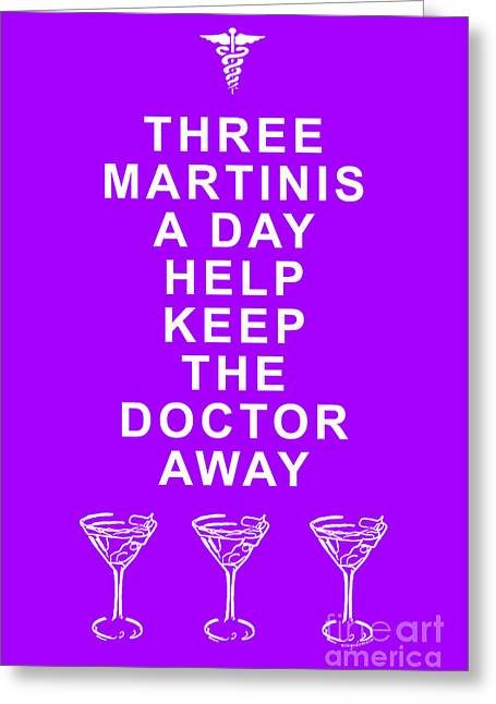 Physician Digital Art Greeting Cards - Three Martini A Day Help Keep The Doctor Away - Purple Greeting Card by Wingsdomain Art and Photography
