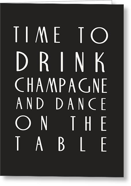 Table Greeting Cards - Time to Drink Champagne Greeting Card by Nomad Art And  Design