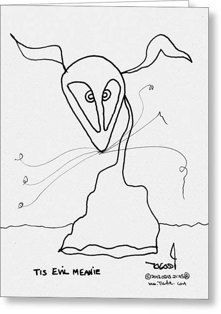Quirky Drawings Greeting Cards - Tis Evil Meanie Greeting Card by Tis Art
