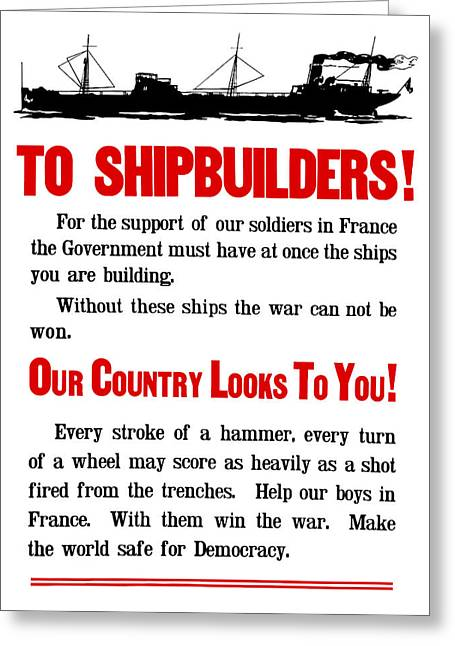 Historic Ship Mixed Media Greeting Cards - To Shipbuilders Our Country Looks To You  Greeting Card by War Is Hell Store