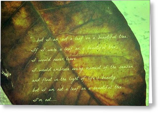 Missing Mixed Media Greeting Cards - Truly Im Not a Leaf On a Beautiful Tree Greeting Card by Fania Simon