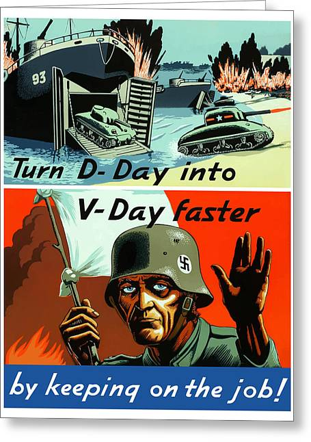 War Propaganda Greeting Cards - Turn D-Day Into V-Day Faster  Greeting Card by War Is Hell Store