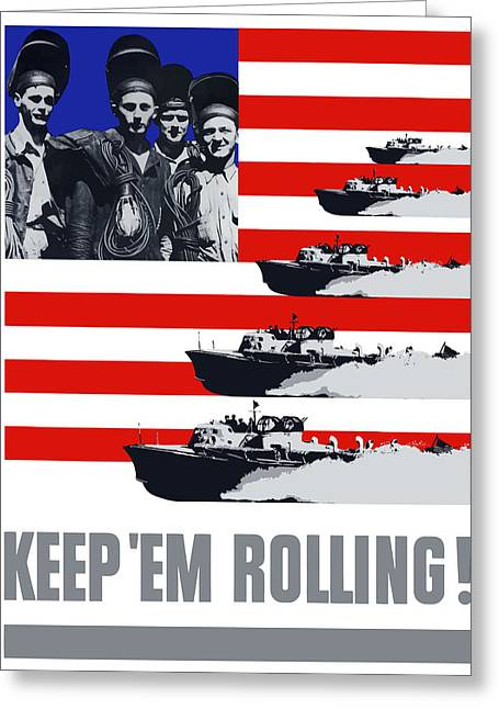 Us Propaganda Greeting Cards - US Navy Keep Em Rolling Greeting Card by War Is Hell Store