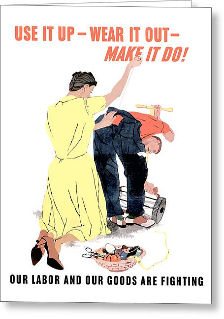 Propaganda Mixed Media Greeting Cards - Use it up Wear it out Make it do Greeting Card by War Is Hell Store