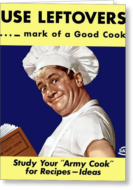 Nutrition Greeting Cards - Use Leftovers... Mark Of A Good Cook Greeting Card by War Is Hell Store