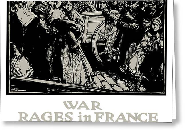 War Rages In France We Must Feed Them Greeting Card by War Is Hell Store