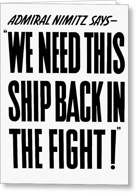 Historic Ship Mixed Media Greeting Cards - We Need This Ship Back In The Fight  Greeting Card by War Is Hell Store
