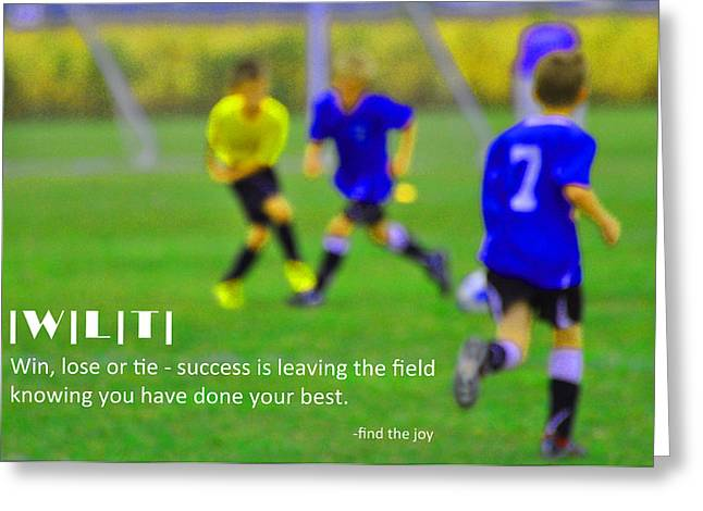 Soccer Greeting Cards Greeting Cards - Win Lose or Tie Find the Joy   Greeting Card by Peter  McIntosh