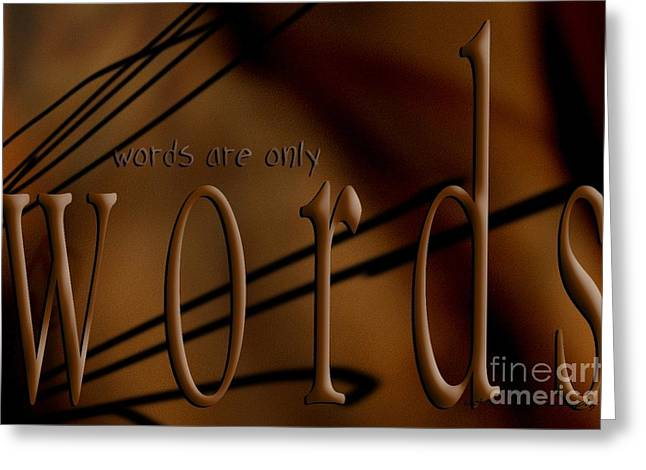 Behind The Scenes Greeting Cards - Words Are Only Words 4 Greeting Card by Vicki Ferrari