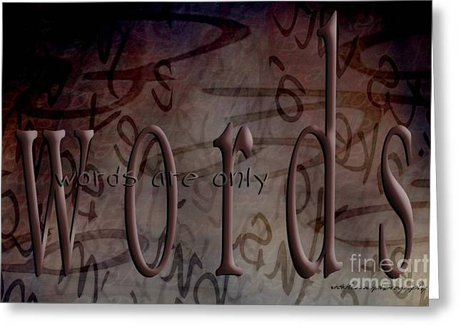 Behind The Scenes Greeting Cards - Words Are Only Words Greeting Card by Vicki Ferrari