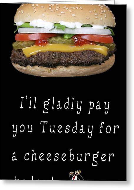 . . . I'll Gladly Pay You Tuesday . . . Greeting Card by Daniel Hagerman