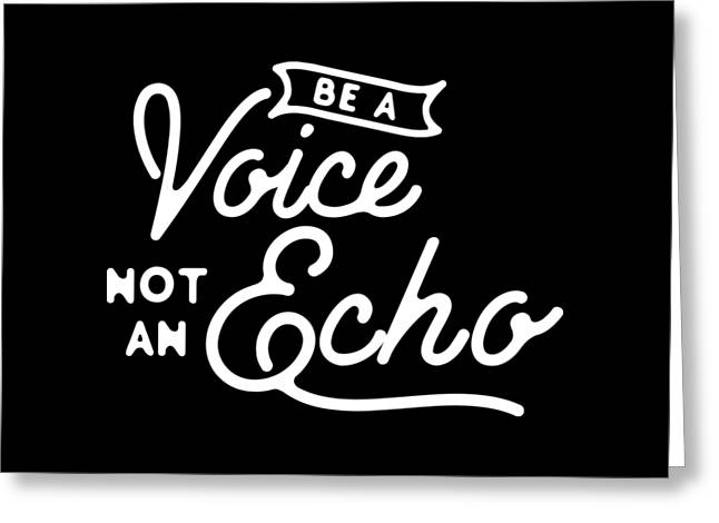 Be A Voice Not An Echo Greeting Card by Wam