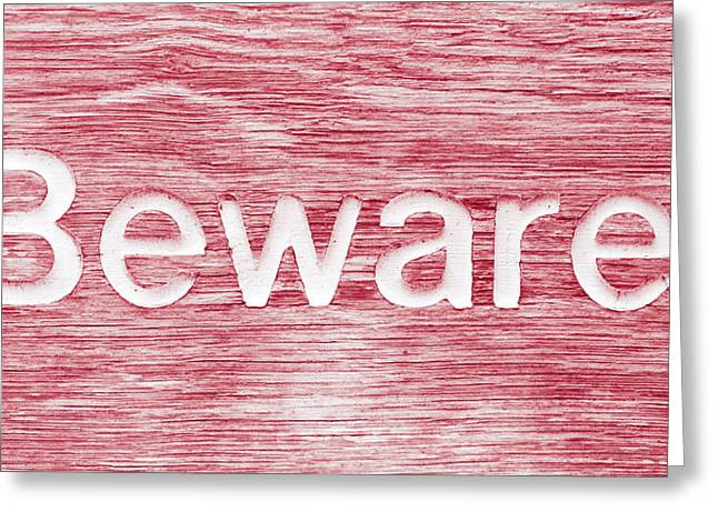 Aware Greeting Cards - Beware Greeting Card by Tom Gowanlock