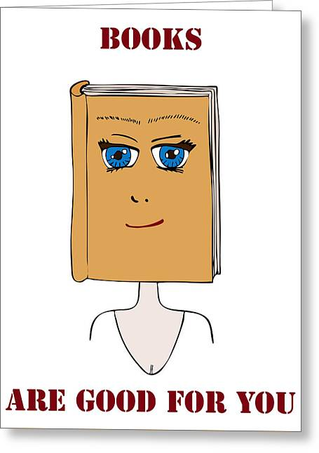 Apparel Greeting Cards - Books Are Good For You Greeting Card by Frank Tschakert