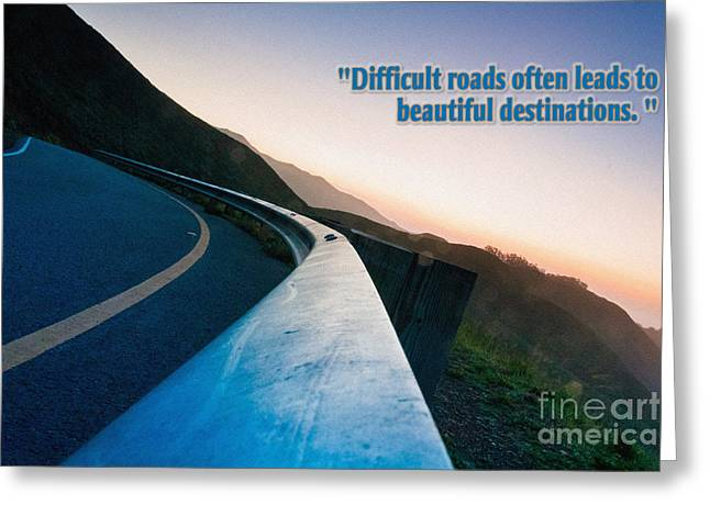 Self Help Greeting Cards - Difficult roads often leads to beautiful destinations Greeting Card by Celestial Images