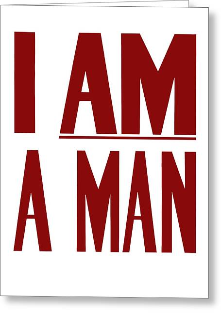 I Greeting Cards - I Am A Man Greeting Card by War Is Hell Store