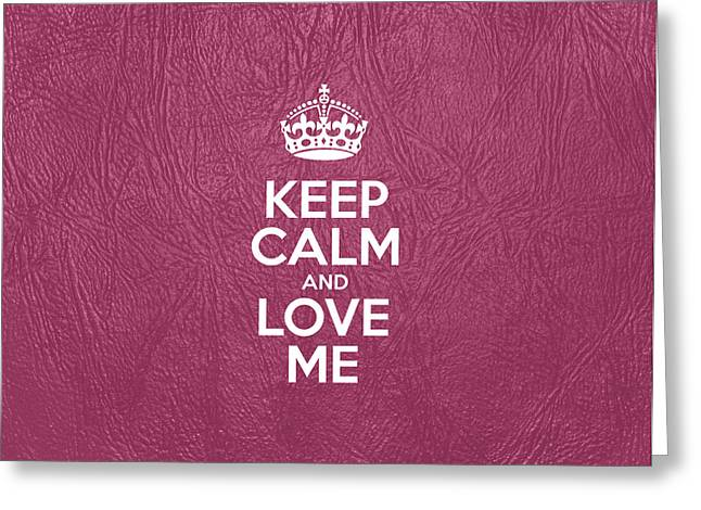 Motivational Poster Greeting Cards - Keep Calm and Love Me - Pink Leather Greeting Card by Jelena Ciric