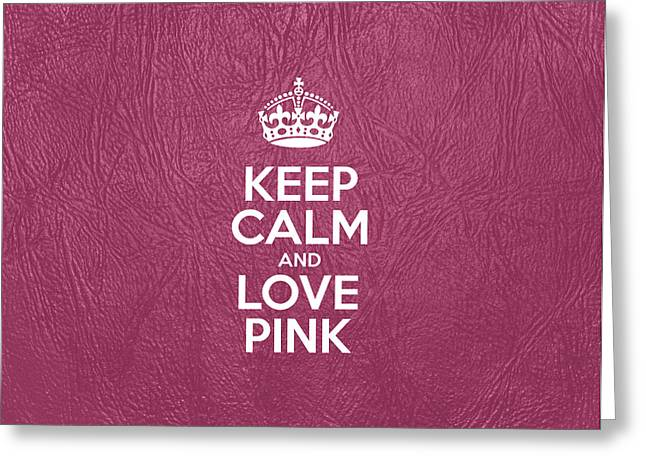 Motivational Poster Greeting Cards - Keep Calm and Love Pink - Pink Leather Greeting Card by Jelena Ciric