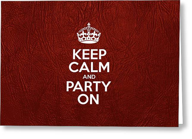 Motivational Poster Greeting Cards - Keep Calm and Party On - Red Leather Greeting Card by Jelena Ciric