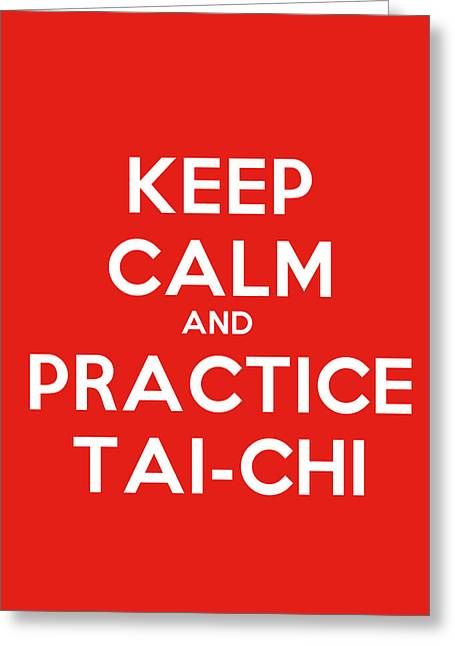 Motivational Poster Greeting Cards - Keep Calm And Practice Tai Chi Motivational Poster Greeting Card by Celestial Images