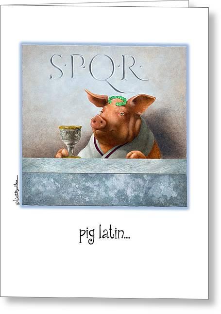 Pig Latin... Greeting Card by Will Bullas