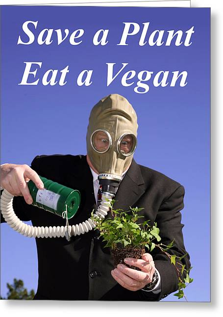 Co2 Greeting Cards - Save a Plant Eat a Vegan Greeting Card by Michael Ledray