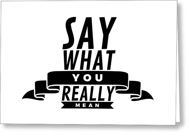 Say What You Really Mean Greeting Card by Wam
