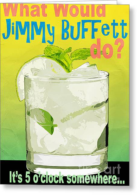 What Would Jimmy Buffett Do Greeting Card by Edward Fielding