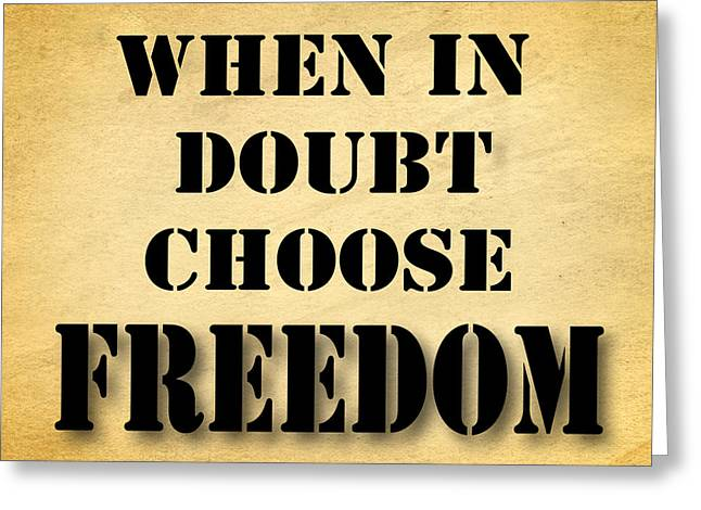 When In Doubt Choose Freedom Pop Art Quotes Greeting Card by Keith Webber Jr