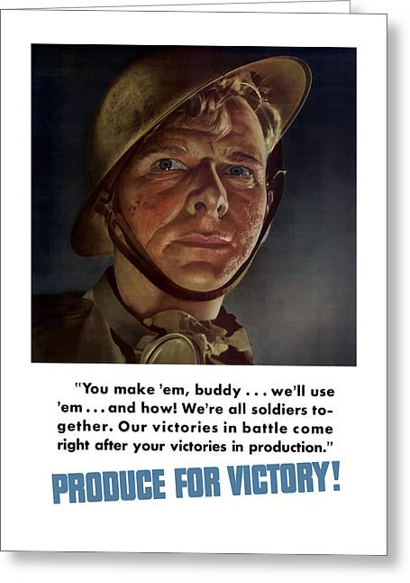 Soldiers Greeting Cards - Produce For Victory Greeting Card by War Is Hell Store