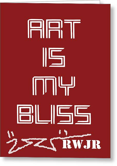 Art Is My Bliss Greeting Card by Robert Wolverton Jr