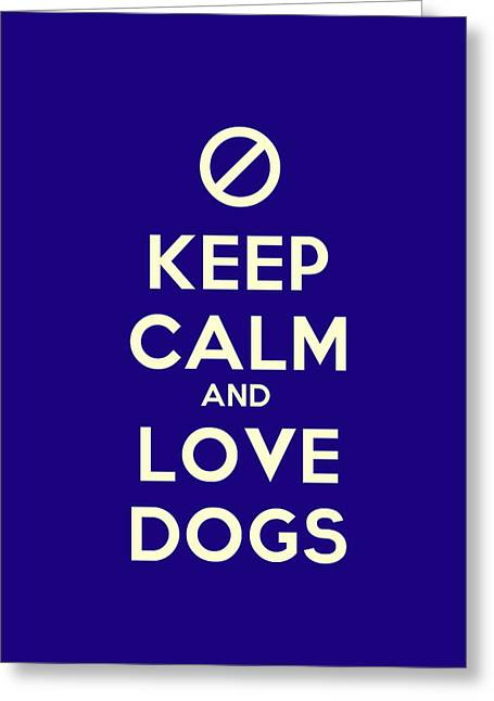 Motivational Poster Greeting Cards - Keep Calm And Love Dogs Motivational Poster Greeting Card by Celestial Images